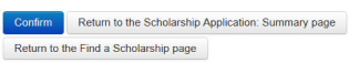 Screenshot showing 3 buttons - Confirm Return to the Scholarship Application summary page Return to the Find a Scholarship page