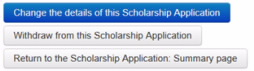 Screenshot showing  Change the details of this scholarship application Withdraw from this Scholarship Application Return to the Scholarship Application: Summary page